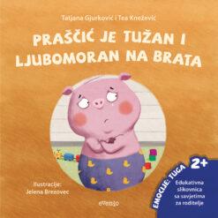 Slikovnica - Praščić je tužan i ljubomoran na brata (2+)